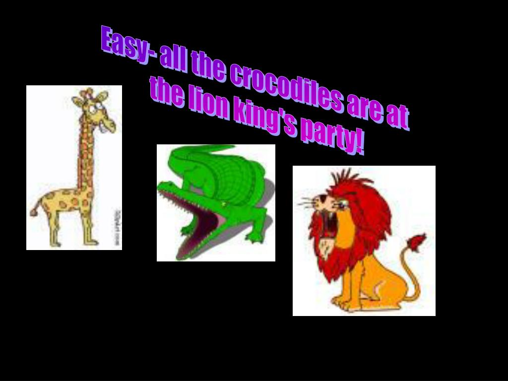 Easy- all the crocodiles are at
