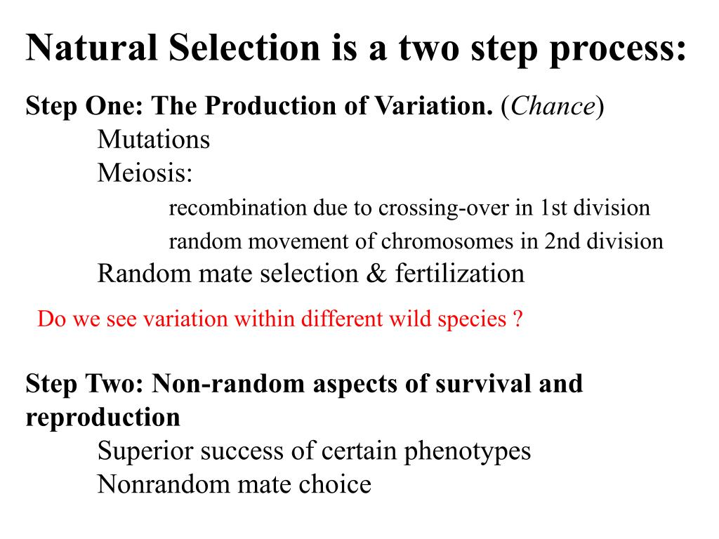 Natural Selection is a two step process: