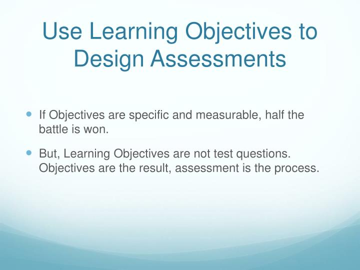 Use Learning Objectives to Design Assessments
