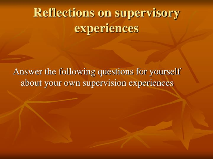 Reflections on supervisory experiences