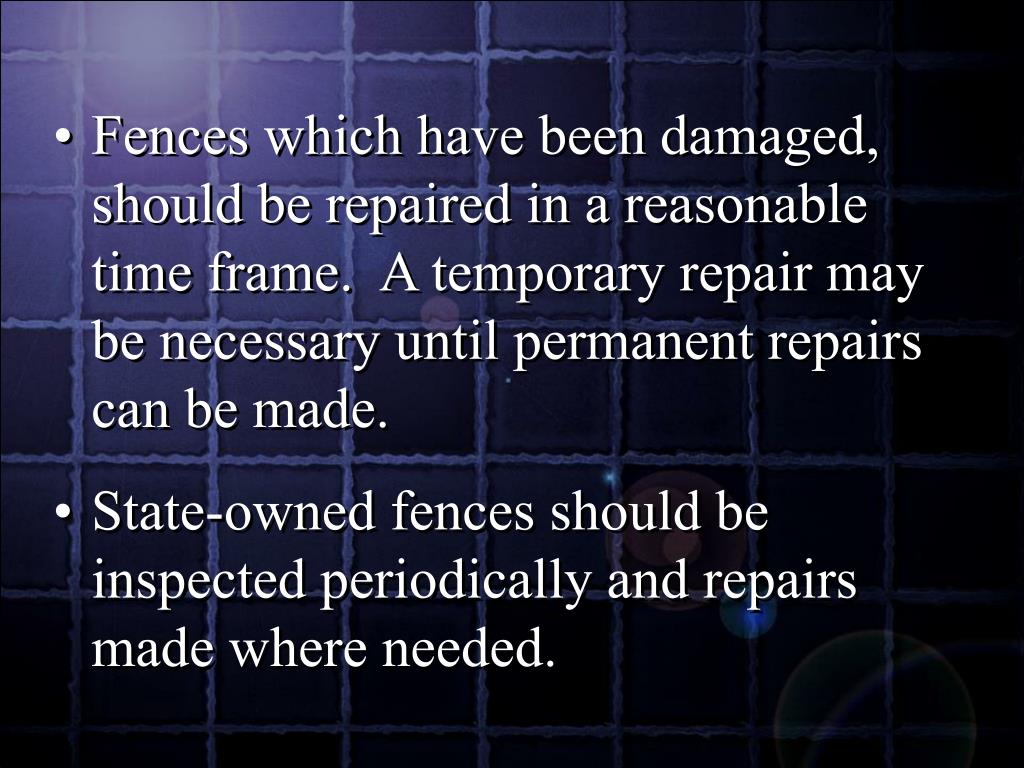 Fences which have been damaged, should be repaired in a reasonable time frame.  A temporary repair may be necessary until permanent repairs can be made.