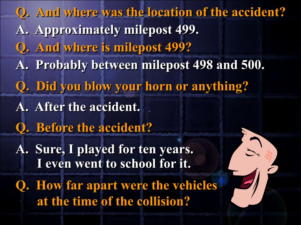 Q.  And where was the location of the accident?