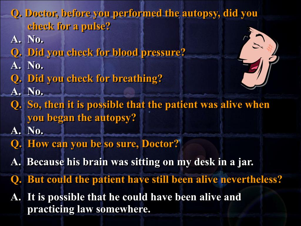 Doctor, before you performed the autopsy, did you