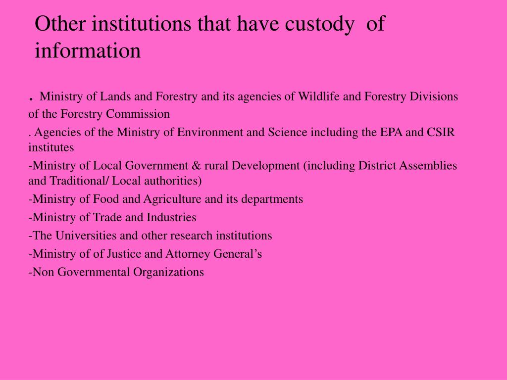 Other institutions that have custody  of information