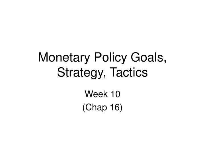 Monetary policy goals strategy tactics