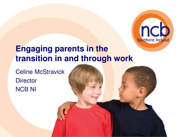 Engaging parents in the transition in and through work