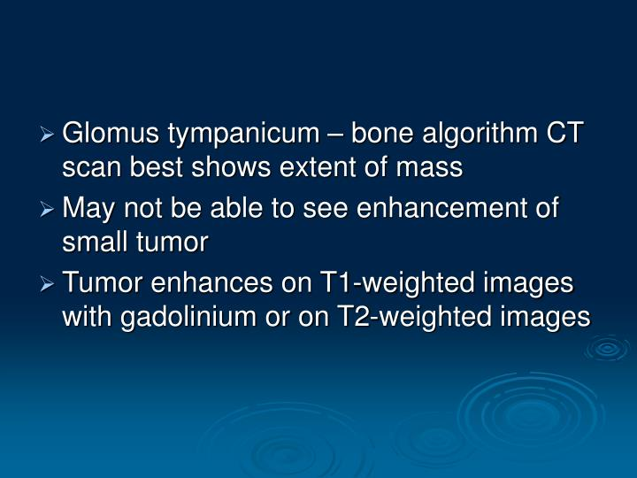 Glomus tympanicum – bone algorithm CT scan best shows extent of mass
