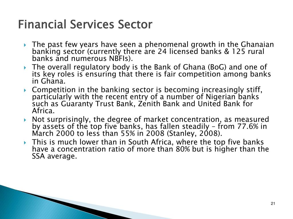 The past few years have seen a phenomenal growth in the Ghanaian banking sector (currently there are 24 licensed banks & 125 rural banks and numerous NBFIs).