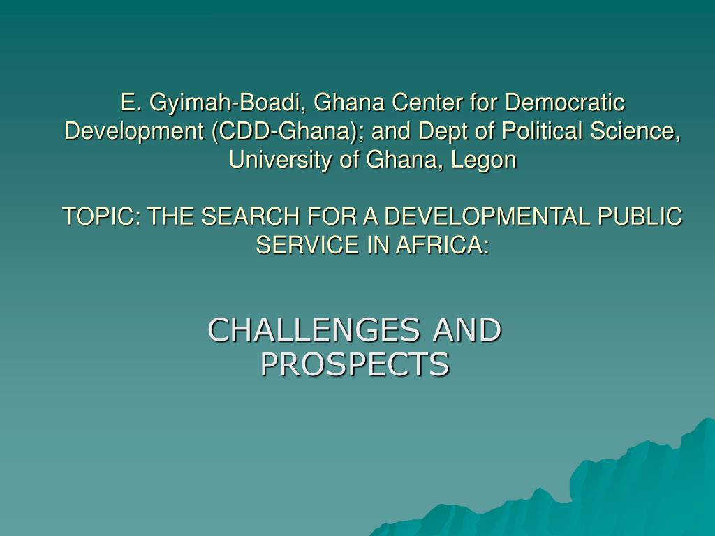 E. Gyimah-Boadi, Ghana Center for Democratic Development (CDD-Ghana); and Dept of Political Science, University of Ghana, Legon