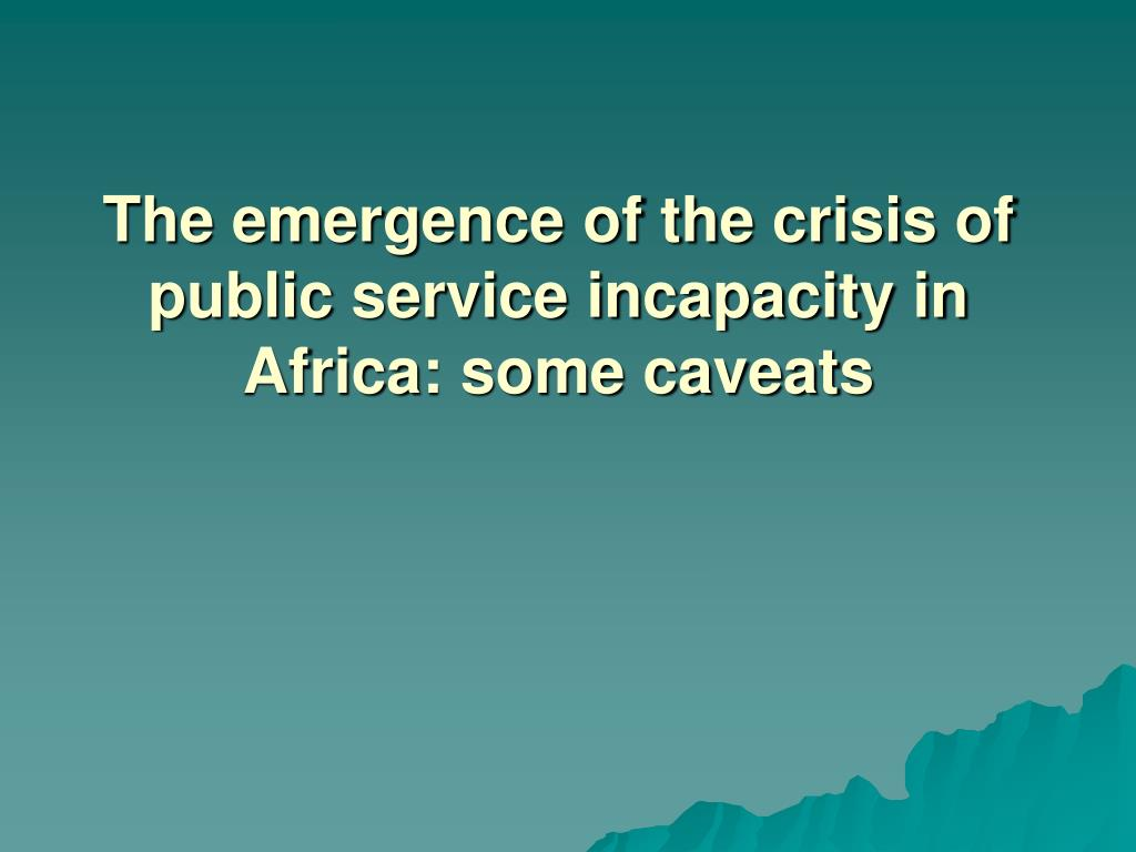 The emergence of the crisis of public service incapacity in Africa: some caveats