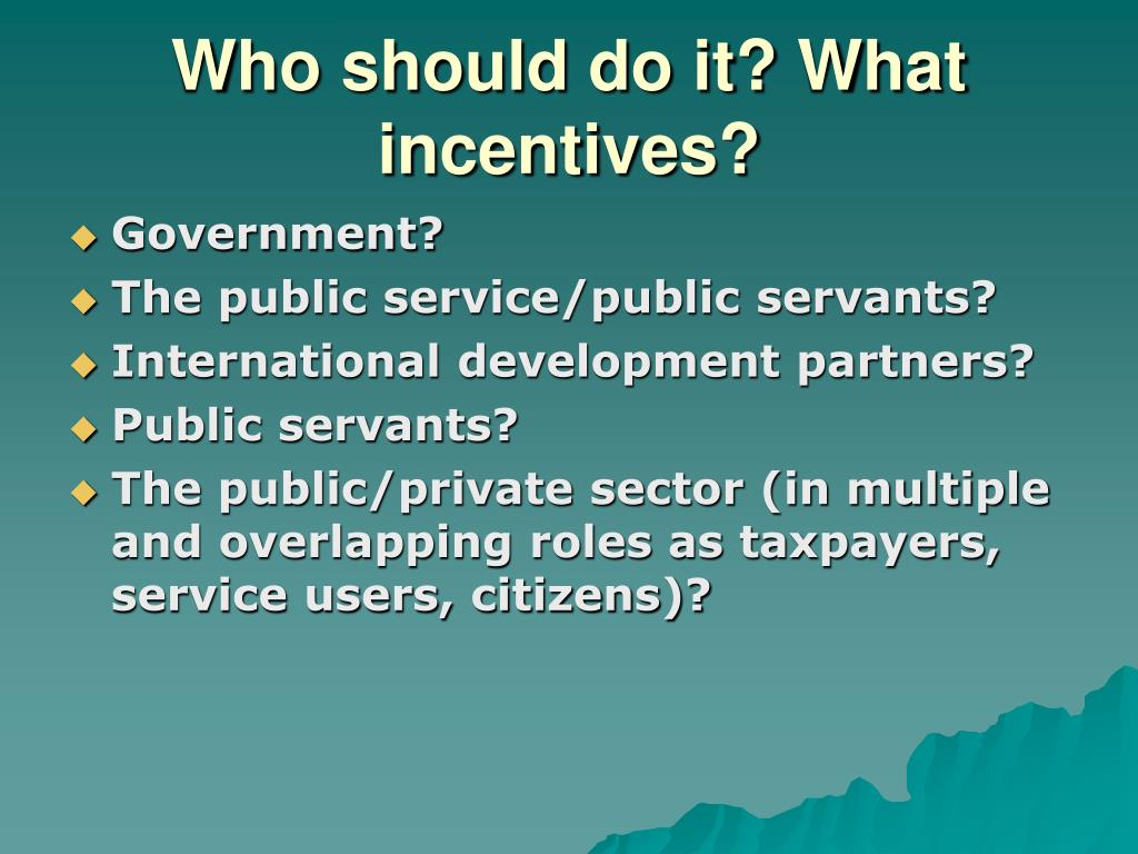 Who should do it? What incentives?