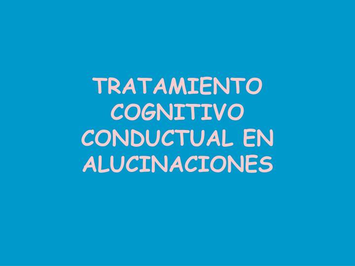 TRATAMIENTO COGNITIVO CONDUCTUAL EN ALUCINACIONES
