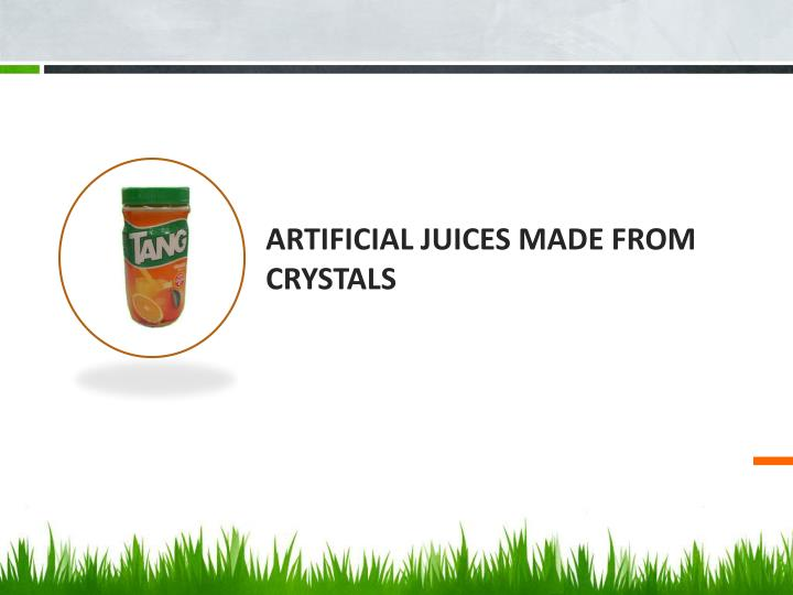ARTIFICIAL JUICES MADE FROM CRYSTALS