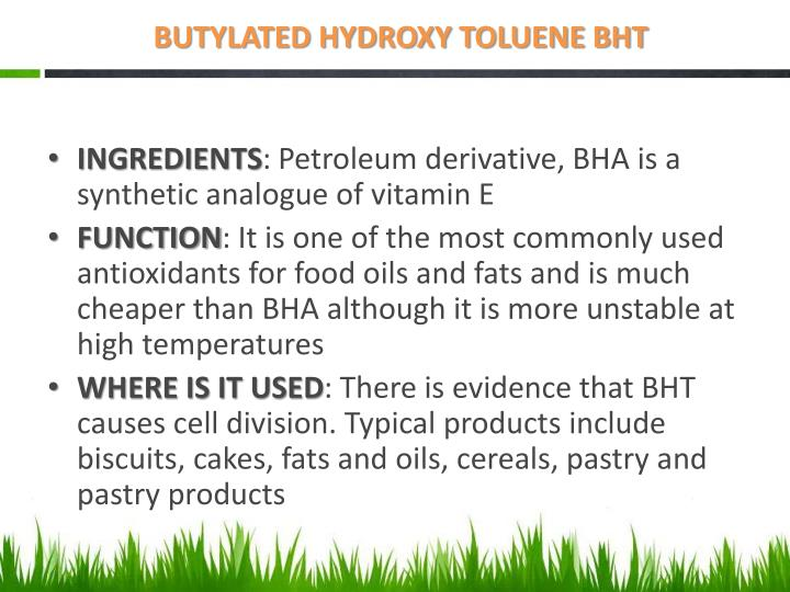 BUTYLATED HYDROXY TOLUENE BHT
