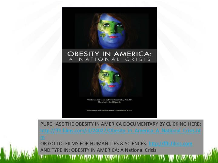 PURCHASE THE OBESITY IN AMERICA DOCUMENTARY BY CLICKING HERE: