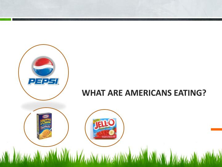 WHAT ARE AMERICANS EATING?
