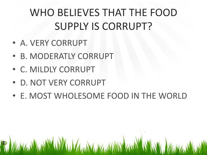 WHO BELIEVES THAT THE FOOD SUPPLY IS CORRUPT?