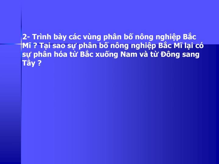 2- Trnh by cc vng phn b nng nghip Bc M ? Ti sao s phn b nng nghip Bc M li c s phn ha t Bc xung Nam v t ng sang Ty ?