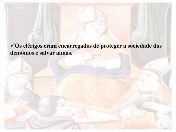Os clérigos eram encarregados de proteger a sociedade dos demônios e salvar almas.