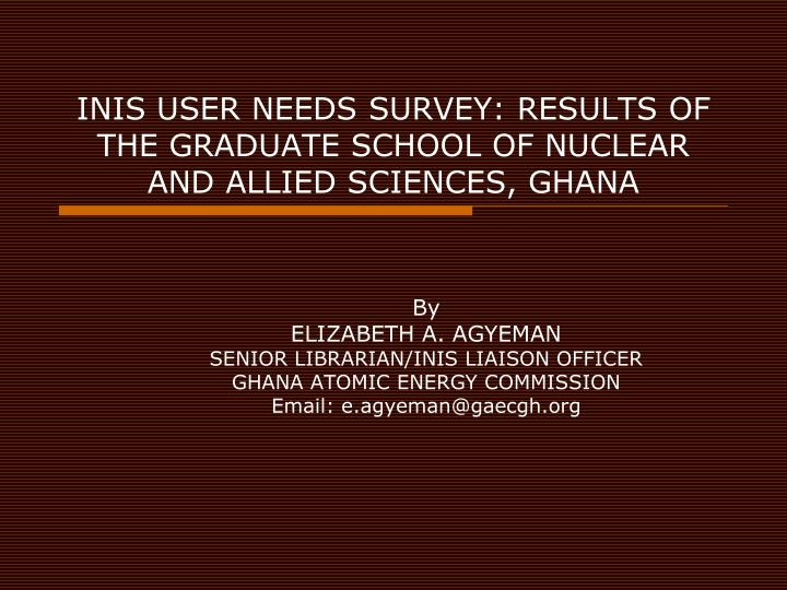 Inis user needs survey results of the graduate school of nuclear and allied sciences ghana