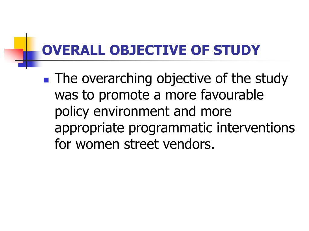 OVERALL OBJECTIVE OF STUDY