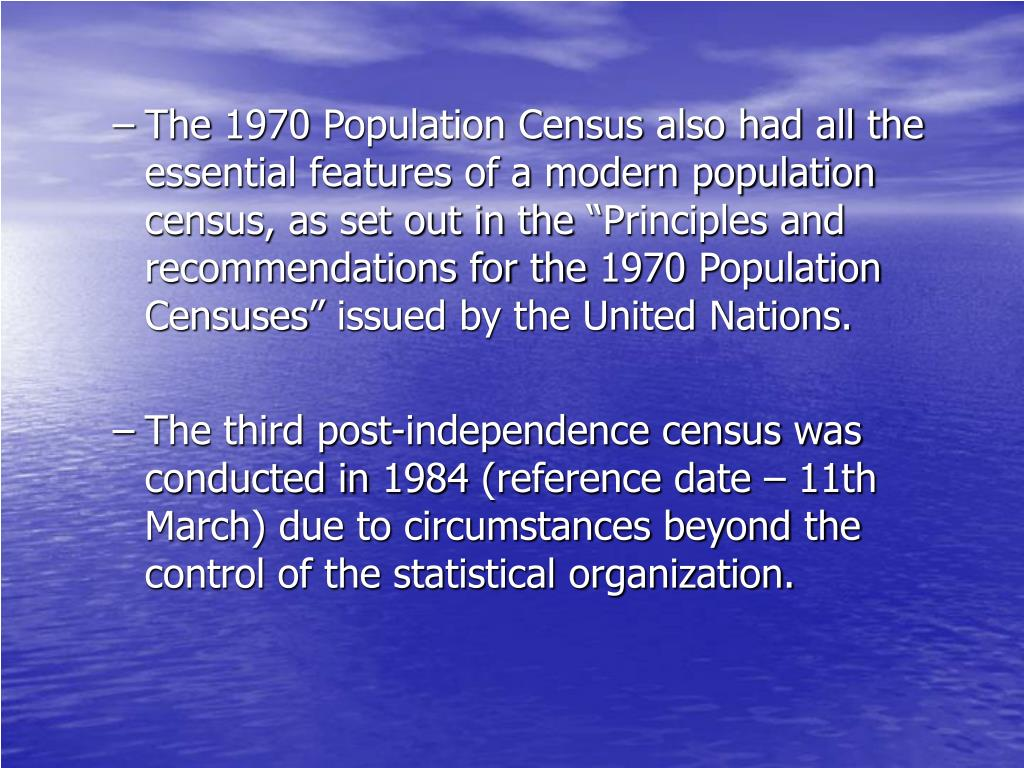"""The 1970 Population Census also had all the essential features of a modern population census, as set out in the """"Principles and recommendations for the 1970 Population Censuses"""" issued by the United Nations."""