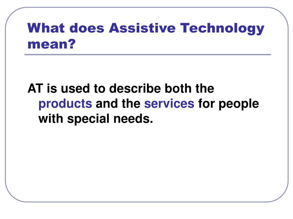 What does Assistive Technology  mean?