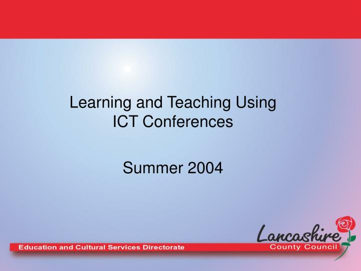 Learning and teaching using ict conferences summer 2004