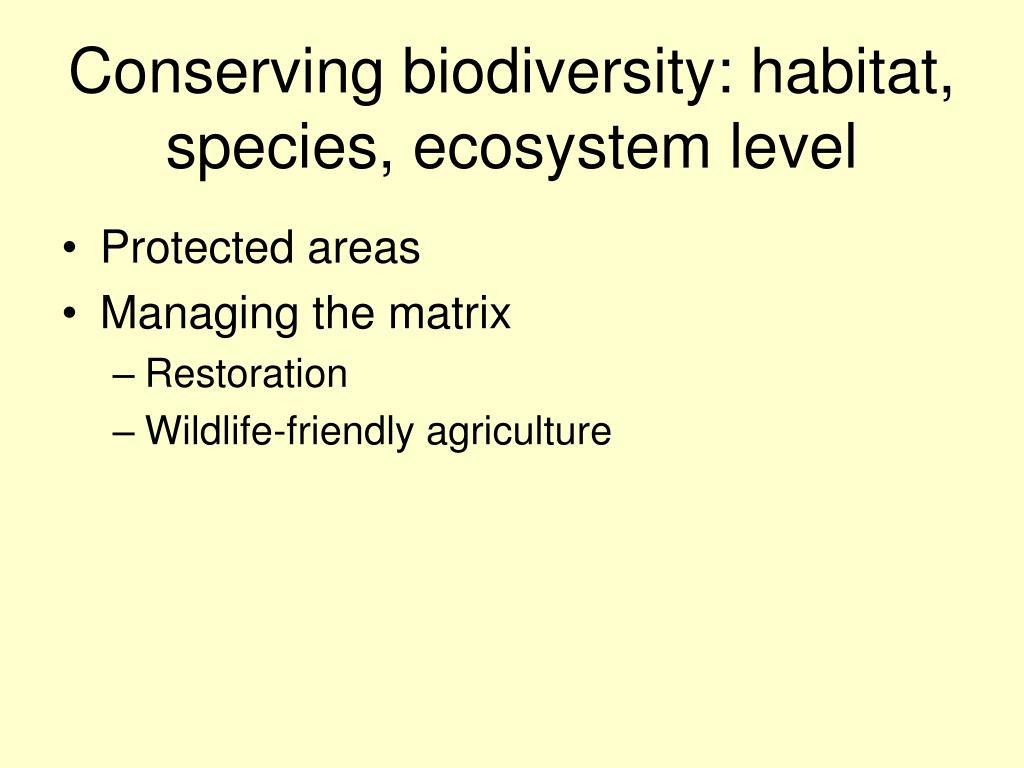 Conserving biodiversity: habitat, species, ecosystem level
