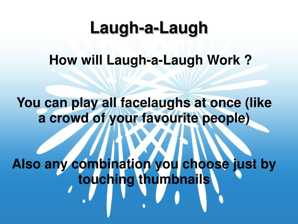 How will Laugh-a-Laugh Work ?