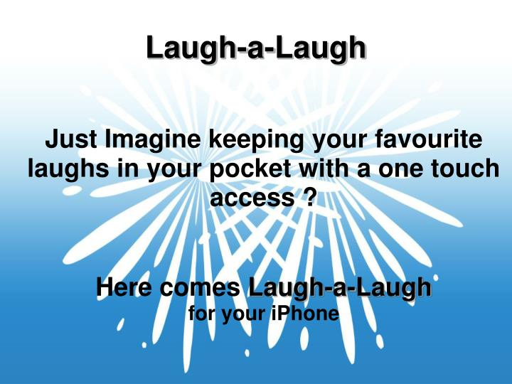 Just Imagine keeping your favourite laughs in your pocket with a one touch access ?