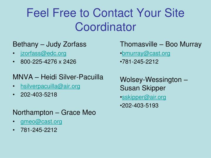 Feel Free to Contact Your Site Coordinator