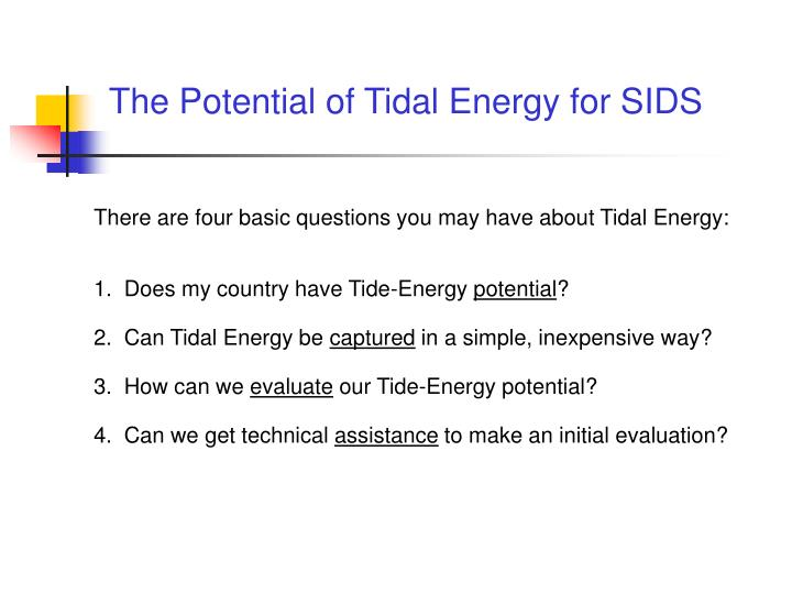 The potential of tidal energy for sids l.jpg