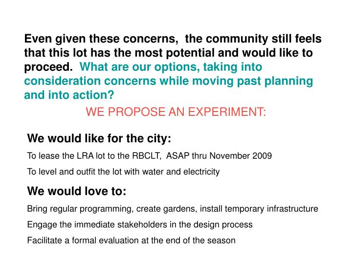 Even given these concerns,  the community still feels that this lot has the most potential and would like to proceed.