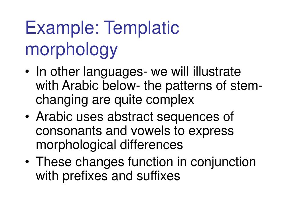 Example: Templatic morphology