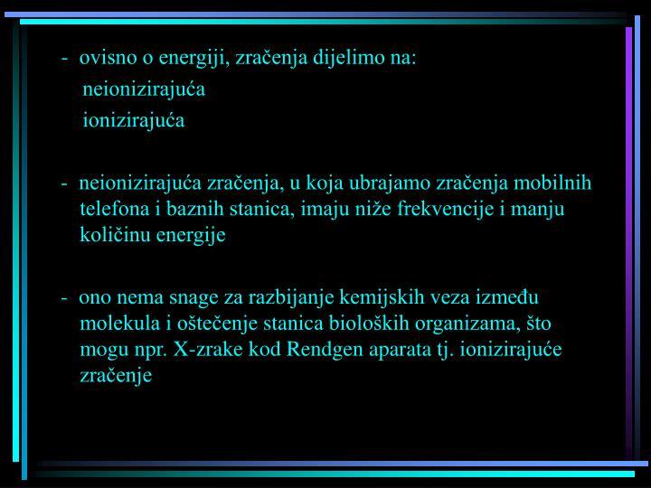 -  ovisno o energiji, zračenja dijelimo na: