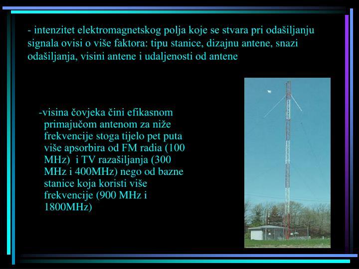 - intenzitet elektromagnetskog polja koje se stvara pri odašiljanju signala ovisi o više faktora: tipu