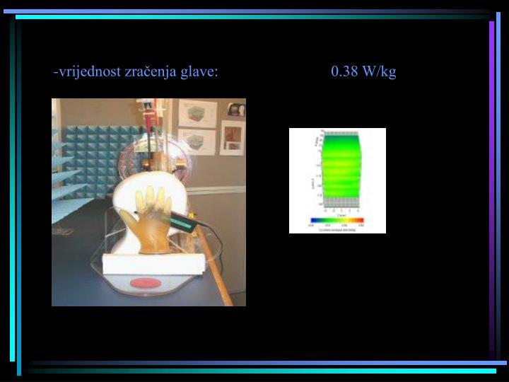 -vrijednost zračenja glave:                             0.38 W/kg