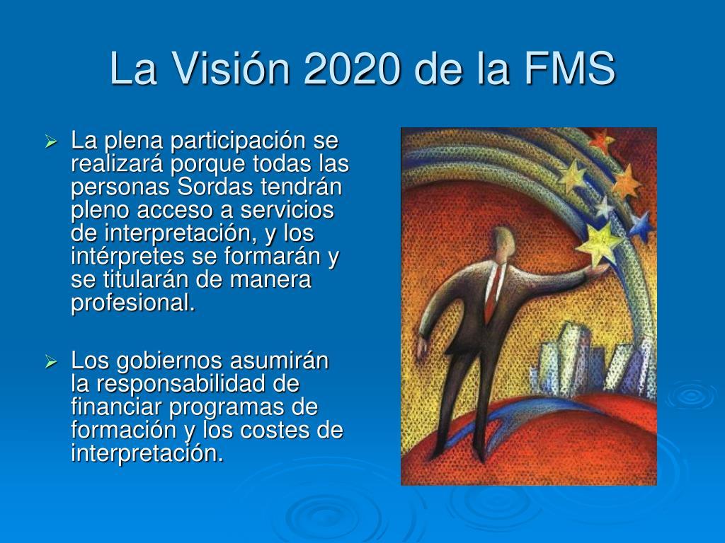 La Visión 2020 de la FMS