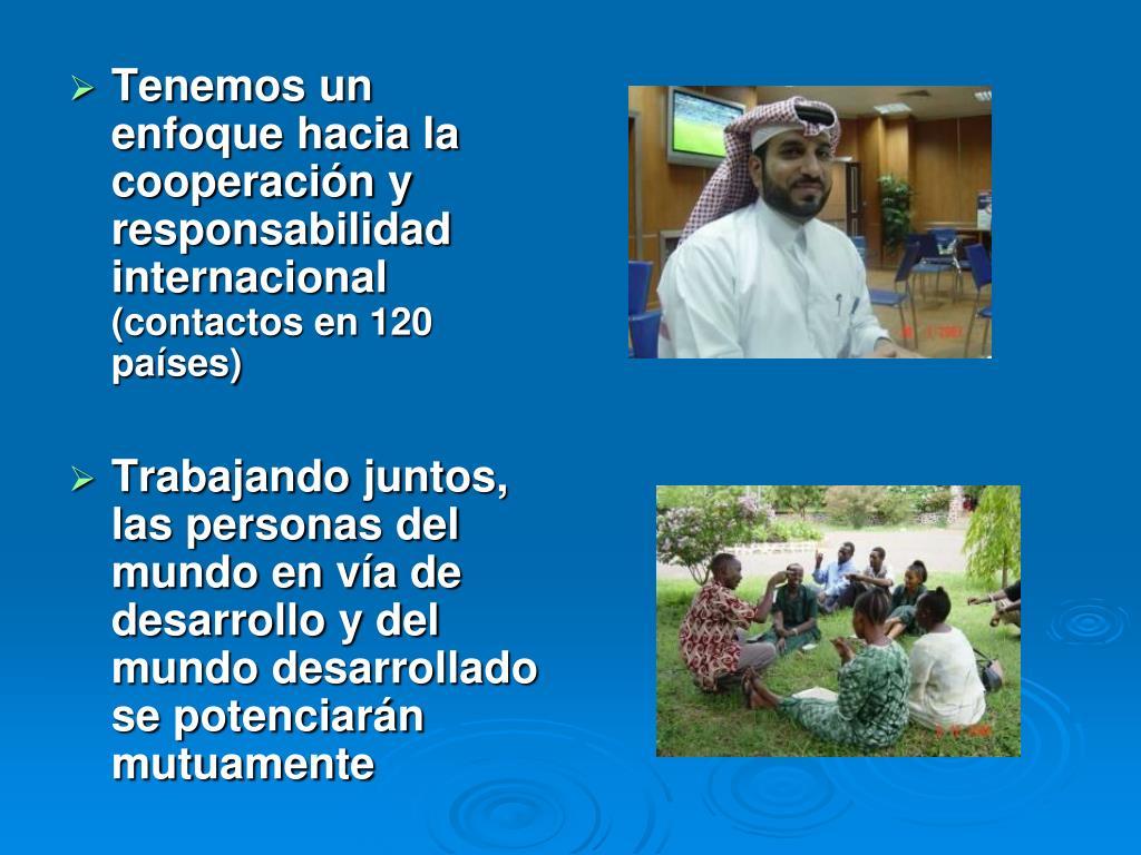 Tenemos un enfoque hacia la cooperación y responsabilidad internacional