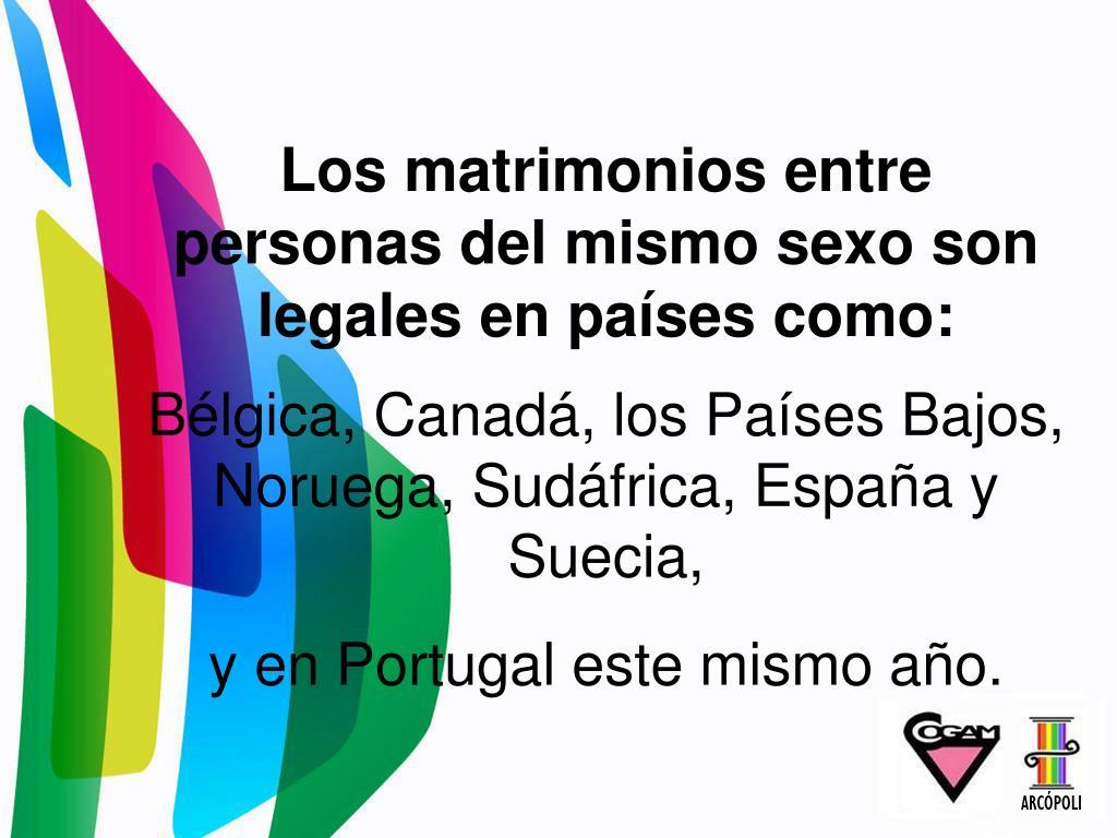 Los matrimonios entre personas del mismo sexo son legales en países como: