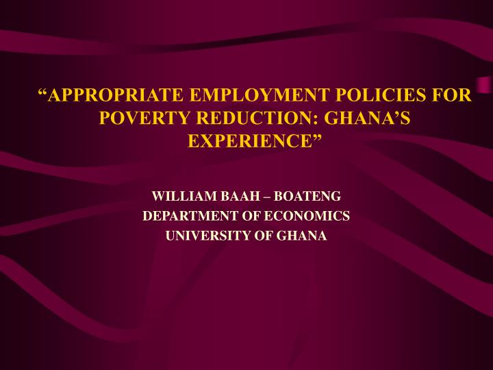 Appropriate employment policies for poverty reduction ghana s experience