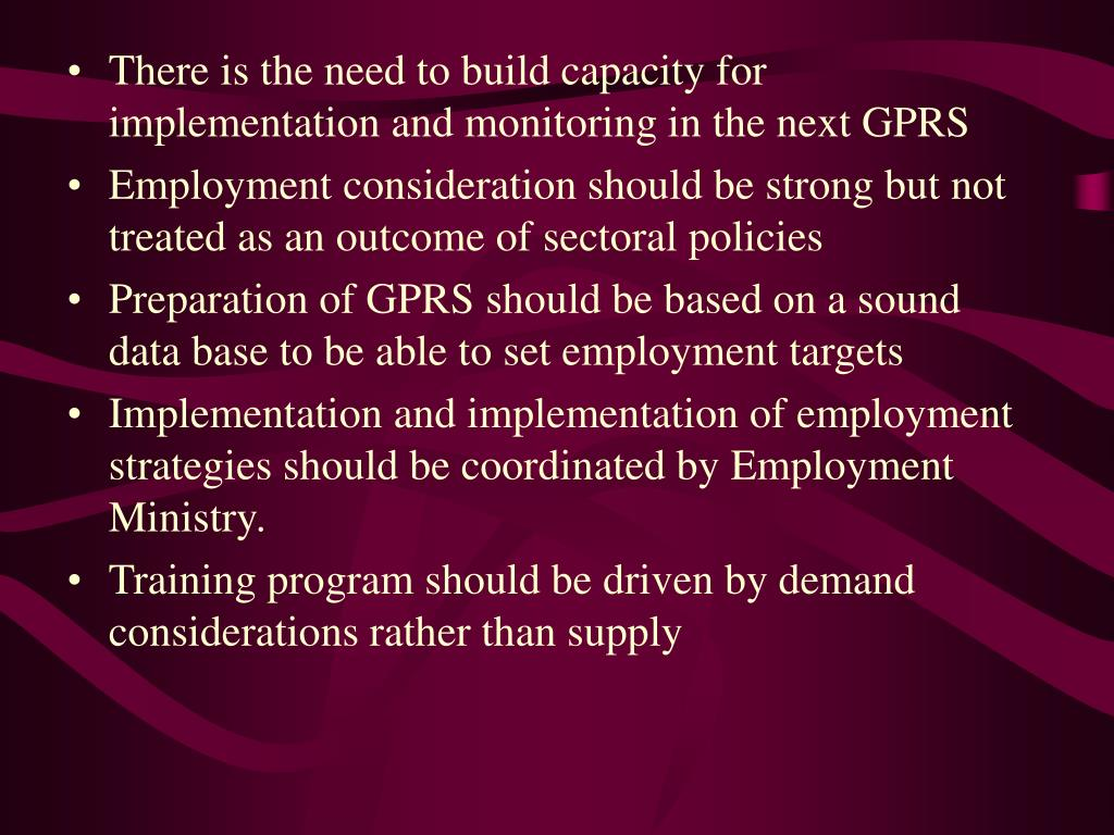 There is the need to build capacity for implementation and monitoring in the next GPRS