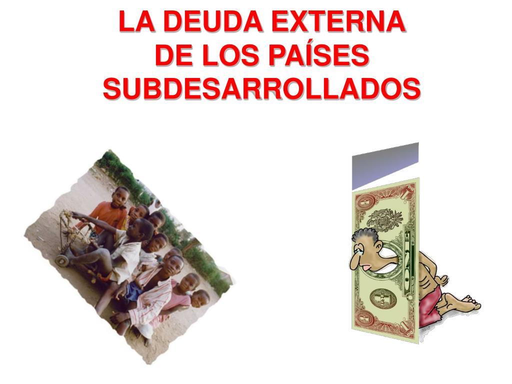 la deuda externa de los pa ses subdesarrollados