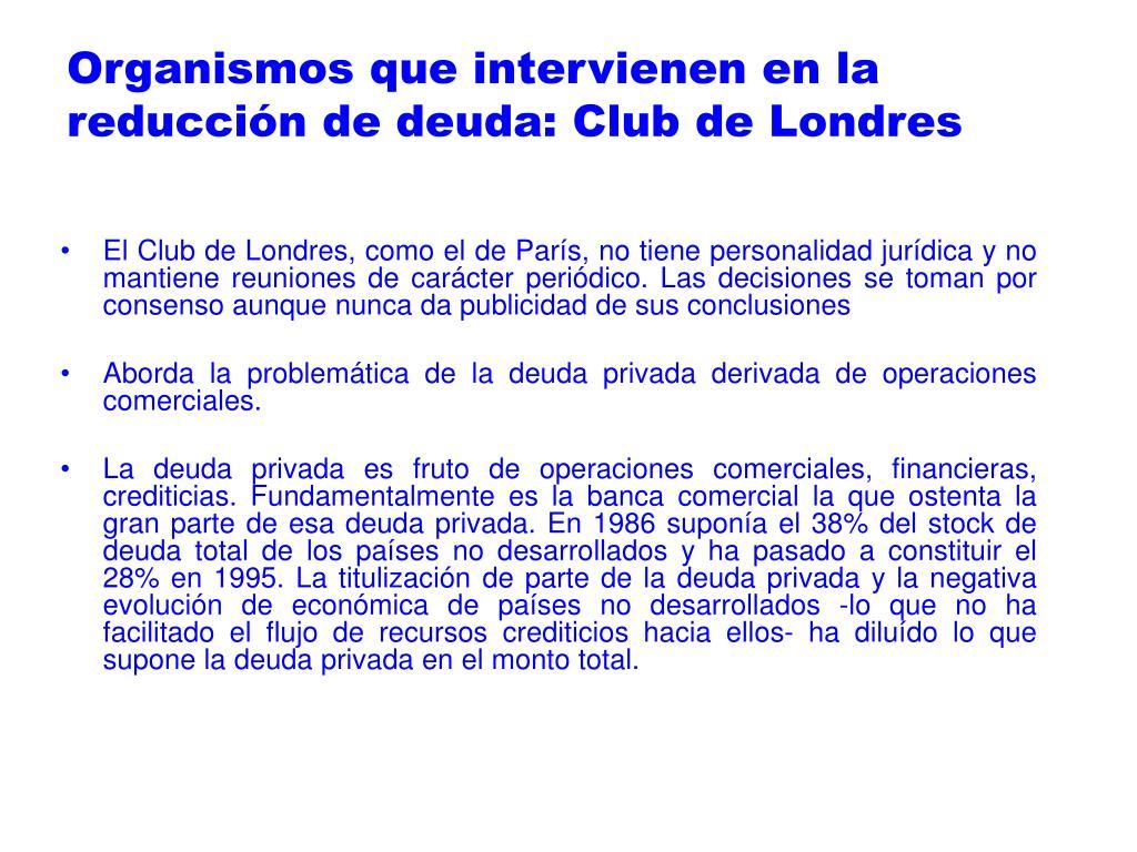 Organismos que intervienen en la reducción de deuda: Club de Londres
