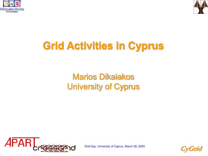 Grid activities in cyprus marios dikaiakos university of cyprus