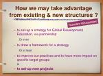 how we may take advantage from existing new structures