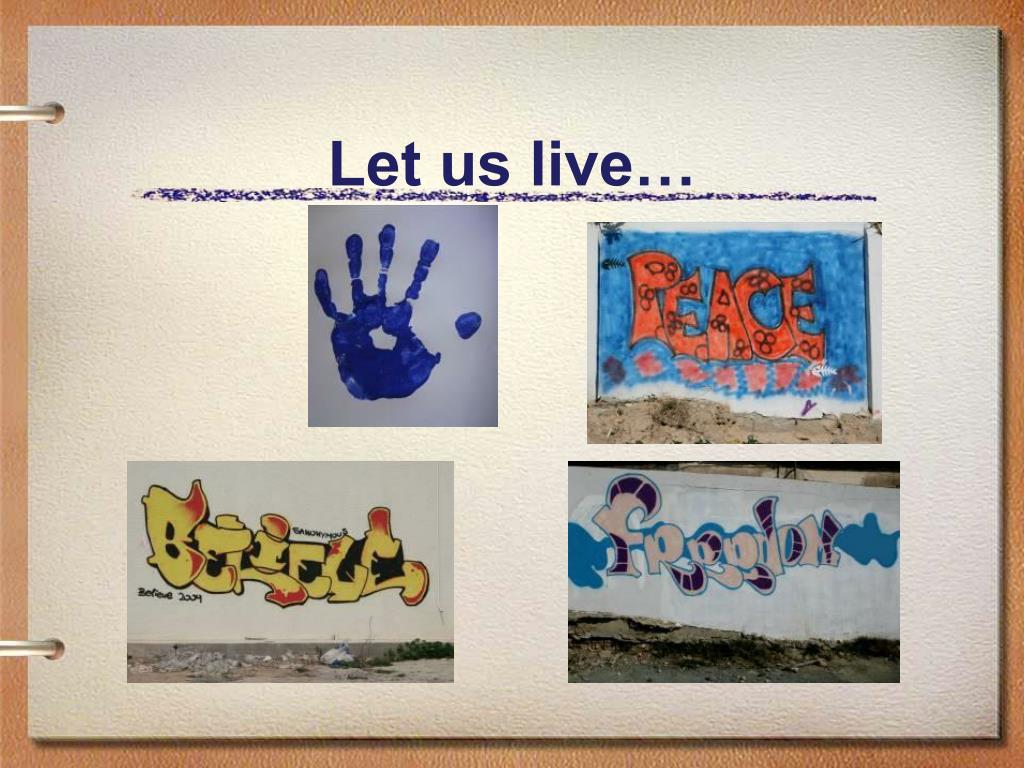 Let us live…