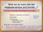 what we do more with the produced photos and movies