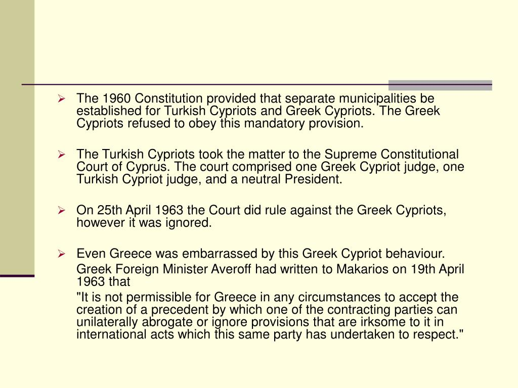 The 1960 Constitution provided that separate municipalities be established for Turkish Cypriots and Greek Cypriots. The Greek Cypriots refused to obey this mandatory provision.